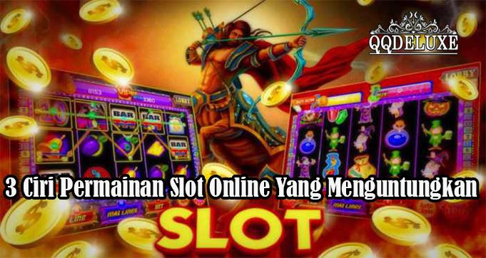 3 Ciri Permainan Slot Online Yang Menguntungkan