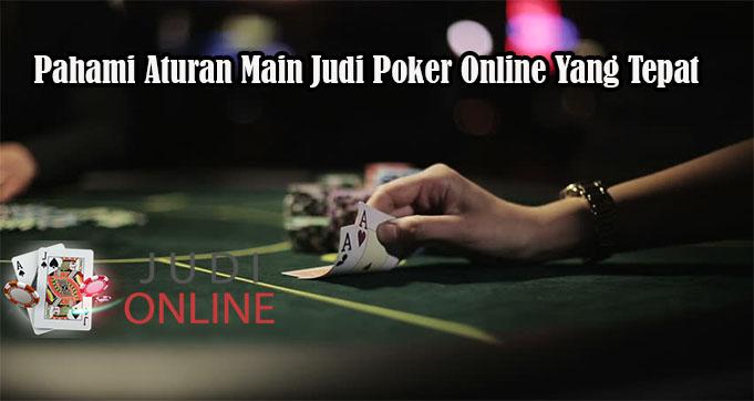 Pahami Aturan Main Judi Poker Online Yang Tepat