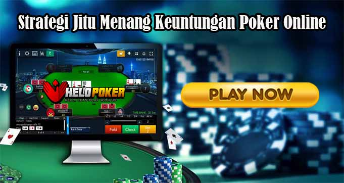 Strategi Jitu Menang Keuntungan Poker Online