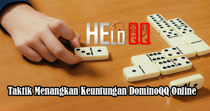 Taktik Menangkan Keuntungan DominoQQ Online