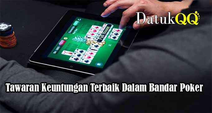 Tawaran Keuntungan Terbaik Dalam Bandar Poker