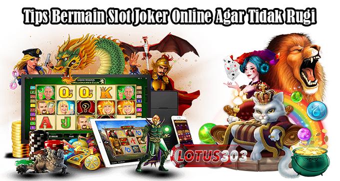 Tips Bermain Slot Joker Online Agar Tidak Rugi